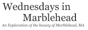 Wednesdays in Marblehead – Landscape photography of the Town of Marblehead, MA